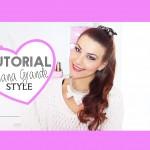 Acconciatura facile e veloce – Ariana Grande Style –