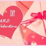 DIY ♥ Card San Valentino con sorpresa ♥