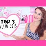 TOP 3: Preferiti Luglio '15 ♥