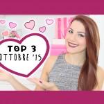 TOP 3: Preferiti Ottobre '15 ♥