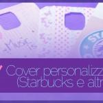 Diy come creare cover personalizzate (Starbucks e altre!)