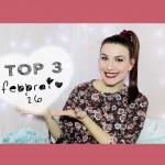 TOP 3: Preferiti Febbraio '16 ♥