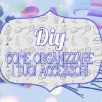DIY Come organizzare i tuoi accessori per capelli!