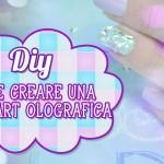 Diy come creare una Nail art olografica facilissima!