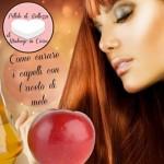 Come curare i capelli con l'aceto di mele