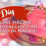 Christmas Diy: come piegare un tovagliolo ad albero di Natale per abbellire la tua tavola Natalizia!