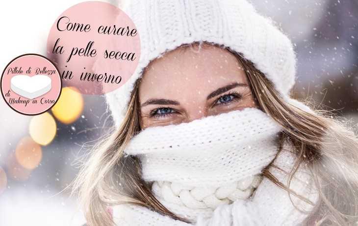 Come curare la pelle secca in inverno